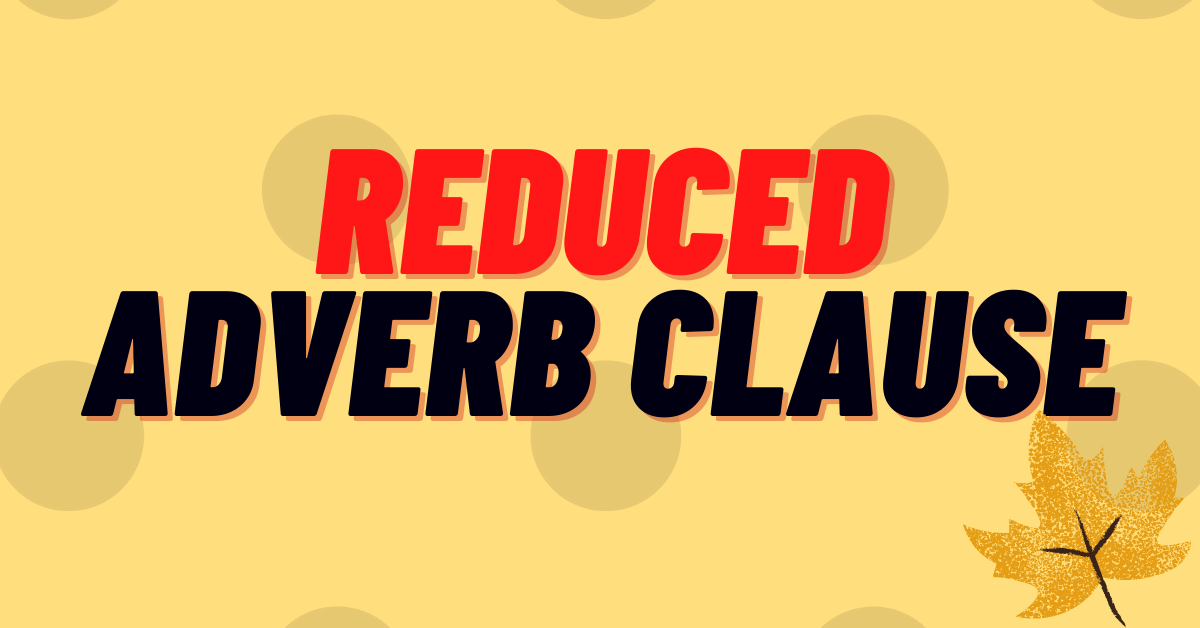 Reduced adverb clause